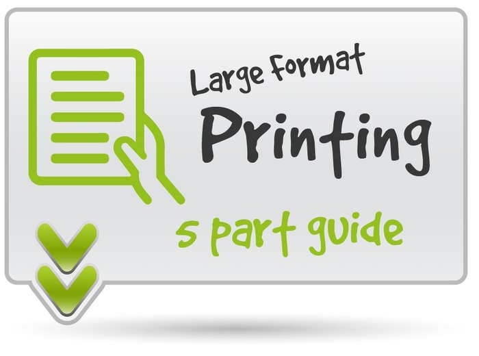 5 part Guide to Large Format Print